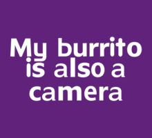 My burrito is also a camera by onebaretree