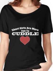 Short Girls Are More Fun To Cuddle Women's Relaxed Fit T-Shirt
