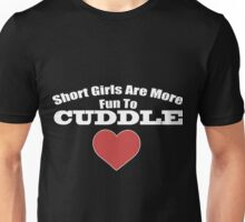 Short Girls Are More Fun To Cuddle Unisex T-Shirt