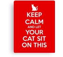 KEEP CALM - Keep Calm and Let Your Cat Sit On This Canvas Print