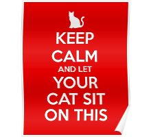 KEEP CALM - Keep Calm and Let Your Cat Sit On This Poster