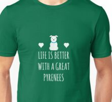 Life Is Better With A Great Pyrenees Unisex T-Shirt