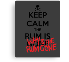 KEEP CALM - Keep Calm and Why Is The Rum Gone Canvas Print