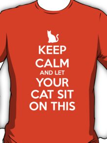 KEEP CALM - Keep Calm and Let Your Cat Sit On This T-Shirt