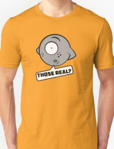 Those real? T-Shirt