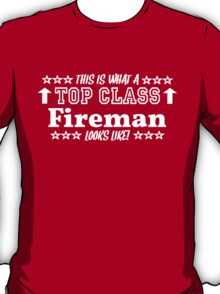 This Is What A Top Class FIREMAN looks Like! T-Shirt