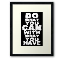 Do What You Can With What You Have Framed Print