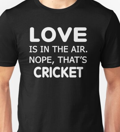 Love is in the air.nope, that's Cricket T-shirts Unisex T-Shirt