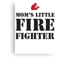 MOM'S LITTLE FIREFIGHTER Canvas Print