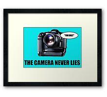 The Camera Never Lies Framed Print
