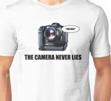 The Camera Never Lies Unisex T-Shirt