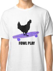 Fowl Play Classic T-Shirt