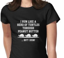 I Run Like A Herd Of Turtles Through Peanut Butter ... But I Run! Womens Fitted T-Shirt