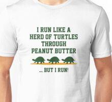 I Run Like A Herd Of Turtles Through Peanut Butter ... But I Run! Unisex T-Shirt