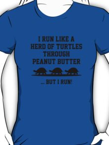 I Run Like A Herd Of Turtles Through Peanut Butter ... But I Run! T-Shirt