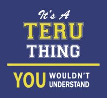 It's A TERU thing, you wouldn't understand !! by satro