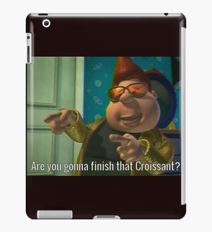 Are you gonna finish that Croissant? iPad Case/Skin