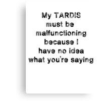 TARDIS malfunction Canvas Print