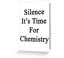 Silence It's Time For Chemistry  Greeting Card