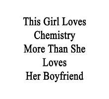 This Girl Loves Chemistry More Than She Loves Her Boyfriend  Photographic Print