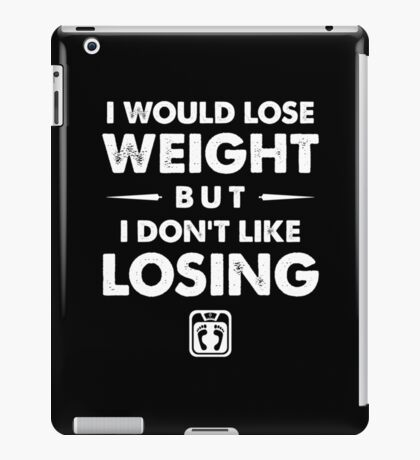 I Would Lose Weight iPad Case/Skin
