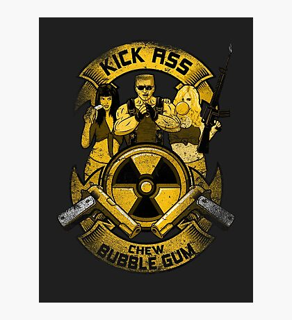 Kick Ass and Chew Bubble Gum! Photographic Print