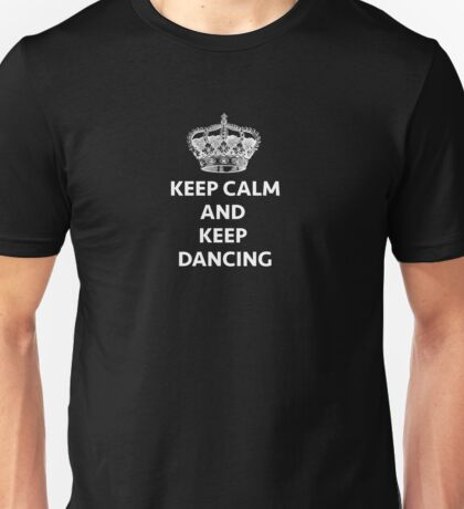 Keep Calm and Keep Dancing Unisex T-Shirt