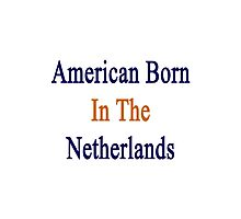 American Born In The Netherlands  Photographic Print