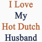 I Love My Hot Dutch Husband  by supernova23