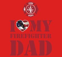 I LOVE MY FIREFIGHTER DAD Kids Clothes