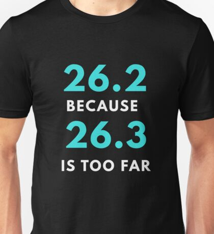 26.2 Because 26.3 Is Too Far Unisex T-Shirt