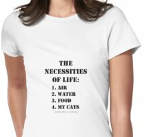 The Necessities Of Life: My Cats - Black Text Womens Fitted T-Shirt