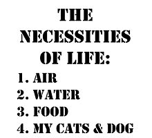 The Necessities Of Life: My Cats & Dog - Black Text by cmmei