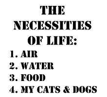 The Necessities Of Life: My Cats & Dogs - Black Text by cmmei