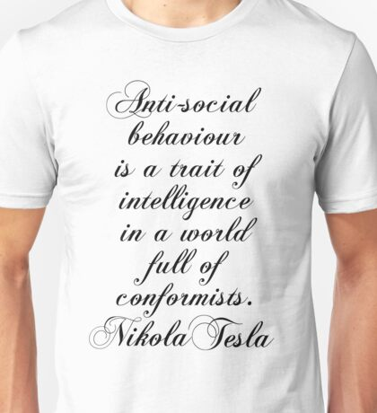 Antisocial behaviour is a trait of intelligence in a world full of comformists - Nikola Tesla Unisex T-Shirt
