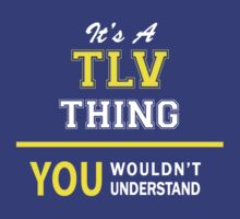 It's A TLV thing, you wouldn't understand !! by satro