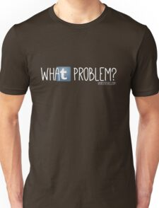tumblr: what problem? Unisex T-Shirt