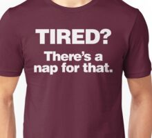 Tired? There's a nap for that. Unisex T-Shirt