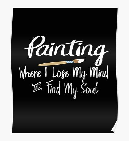 Painting Where I Lose My Mind and Find My Soul- Happy Artist  Poster