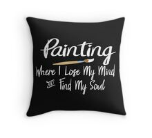 Painting Where I Lose My Mind and Find My Soul- Happy Artist  Throw Pillow