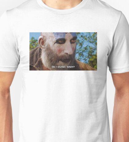 """Captain Spaulding - """"Do I Stutter, Bitch?"""" Unisex T-Shirt"""