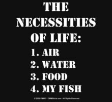 The Necessities Of Life: My Fish - White Text by cmmei