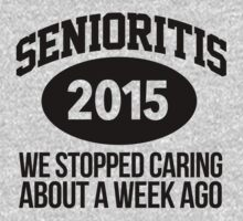 Awesome 'Senioritis 2015: We Stopped Caring About a Week Ago' T-Shirt  by Albany Retro