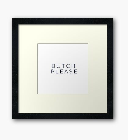 Butch Please Framed Print