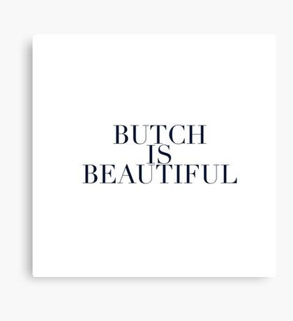 Butch is Beautiful Canvas Print