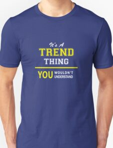 It's A TREND thing, you wouldn't understand !! T-Shirt