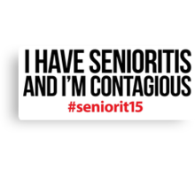 Cool 'I Have Senioritis and I'm Contagious #seniorit15' Funny Hoodie Canvas Print