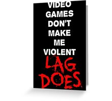 Video Games Don't Make Me Violent - Lag Does T Shirt Greeting Card