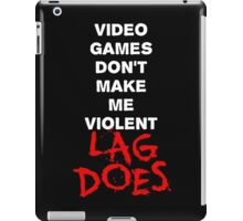 Video Games Don't Make Me Violent - Lag Does T Shirt iPad Case/Skin