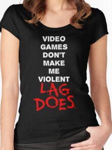 Video Games Don't Make Me Violent - Lag Does T Shirt Women's Fitted Scoop T-Shirt